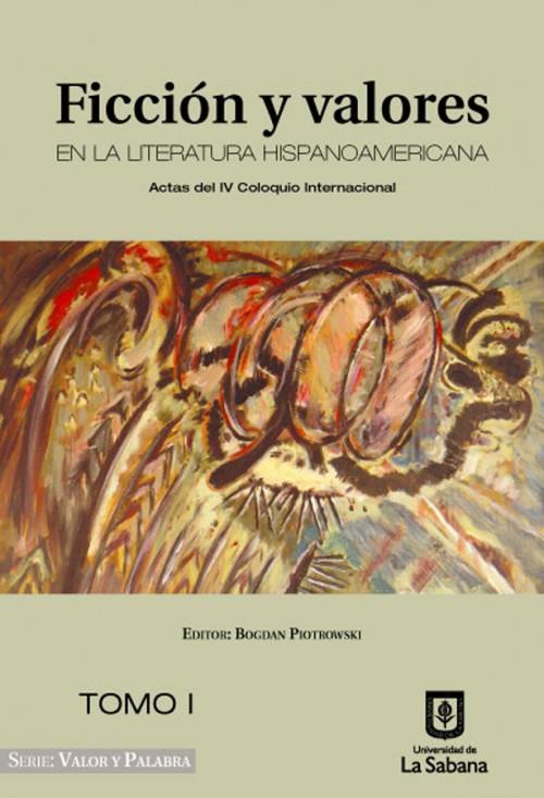 FICCIÓN Y VALORES EN LA LITERATURA HISPANOAMERICANA. TOMO I